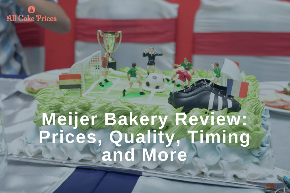 Meijer Cakes Bakery Review: Prices, Quality, Timing and More - All ...
