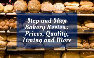 Stop and Shop Bakery Review: Prices, Quality, Timing and More