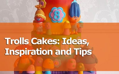 Trolls Cakes: Ideas, Inspiration And Tips For Beginners And Experts